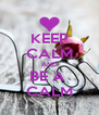 KEEP CALM AND BE A  CALM - Personalised Poster A4 size