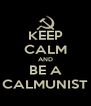 KEEP CALM AND BE A CALMUNIST - Personalised Poster A4 size