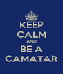 KEEP CALM AND BE A CAMATAR - Personalised Poster A4 size