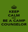 KEEP CALM AND BE A CAMP COUNSELOR - Personalised Poster A4 size