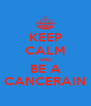 KEEP CALM AND BE A CANCERAIN - Personalised Poster A4 size