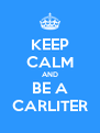 KEEP CALM AND BE A CARLITER - Personalised Poster A4 size