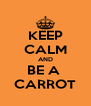 KEEP CALM AND BE A  CARROT - Personalised Poster A4 size
