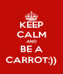 KEEP CALM AND BE A CARROT:)) - Personalised Poster A4 size