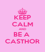 KEEP CALM AND BE A  CASTHOR - Personalised Poster A4 size