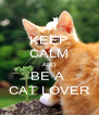KEEP CALM AND BE A  CAT LOVER - Personalised Poster A4 size