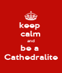 keep  calm and be a  Cathedralite - Personalised Poster A4 size