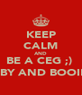 KEEP CALM AND BE A CEG ;)  KIRBY AND BOOIE !  - Personalised Poster A4 size