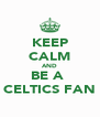 KEEP CALM AND BE A  CELTICS FAN - Personalised Poster A4 size