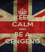 KEEP CALM AND BE A CENGENG - Personalised Poster A4 size