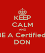 KEEP CALM AND BE A Certified  DON - Personalised Poster A4 size