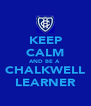 KEEP CALM AND BE A  CHALKWELL LEARNER - Personalised Poster A4 size