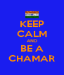 KEEP CALM AND BE A CHAMAR - Personalised Poster A4 size