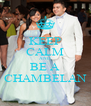 KEEP CALM AND BE A CHAMBELAN - Personalised Poster A4 size