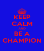KEEP CALM AND BE A CHAMPION - Personalised Poster A4 size