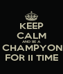 KEEP CALM AND BE A  CHAMPYON FOR II TIME - Personalised Poster A4 size