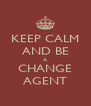 KEEP CALM AND BE A CHANGE AGENT - Personalised Poster A4 size