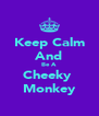 Keep Calm And Be A Cheeky  Monkey - Personalised Poster A4 size