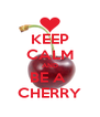 KEEP CALM AND BE A  CHERRY - Personalised Poster A4 size