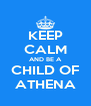 KEEP CALM AND BE A CHILD OF ATHENA - Personalised Poster A4 size