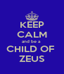 KEEP CALM and be a  CHILD OF  ZEUS - Personalised Poster A4 size