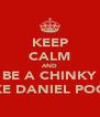 KEEP CALM AND BE A CHINKY LIKE DANIEL POON - Personalised Poster A4 size