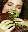 KEEP CALM AND BE A  CHOCOHOLIC - Personalised Poster A4 size