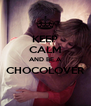 KEEP CALM AND BE A CHOCOLOVER  - Personalised Poster A4 size