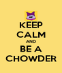 KEEP CALM AND BE A CHOWDER - Personalised Poster A4 size
