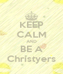 KEEP CALM AND BE A Christyers - Personalised Poster A4 size