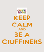 KEEP CALM AND BE A CIUFFINERS - Personalised Poster A4 size