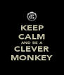 KEEP CALM AND BE A CLEVER MONKEY - Personalised Poster A4 size