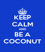 KEEP CALM AND BE A COCONUT - Personalised Poster A4 size