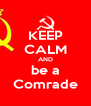 KEEP CALM AND be a Comrade - Personalised Poster A4 size