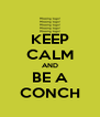 KEEP CALM AND BE A CONCH - Personalised Poster A4 size