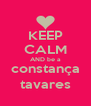 KEEP CALM AND be a constança tavares - Personalised Poster A4 size