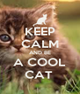 KEEP CALM AND BE A COOL CAT  - Personalised Poster A4 size