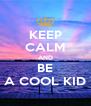KEEP CALM AND BE A COOL KID - Personalised Poster A4 size