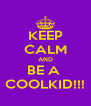KEEP CALM AND BE A  COOLKID!!! - Personalised Poster A4 size