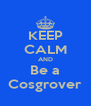 KEEP CALM AND Be a Cosgrover - Personalised Poster A4 size