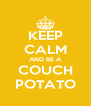KEEP CALM AND BE A COUCH POTATO - Personalised Poster A4 size