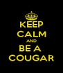 KEEP CALM AND BE A  COUGAR - Personalised Poster A4 size