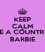 KEEP CALM AND BE A COUNTRY BARBIE - Personalised Poster A4 size