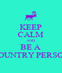 KEEP CALM AND BE A COUNTRY PERSON - Personalised Poster A4 size