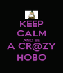 KEEP CALM AND BE A CR@ZY HOBO - Personalised Poster A4 size