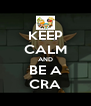 KEEP CALM AND BE A CRA - Personalised Poster A4 size
