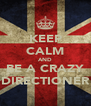 KEEP CALM AND BE A CRAZY DIRECTIONER - Personalised Poster A4 size