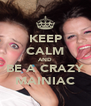 KEEP CALM AND BE A CRAZY MAINIAC - Personalised Poster A4 size
