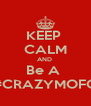 KEEP  CALM AND  Be A  #CRAZYMOFO - Personalised Poster A4 size