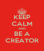 KEEP CALM AND BE A CREATOR - Personalised Poster A4 size